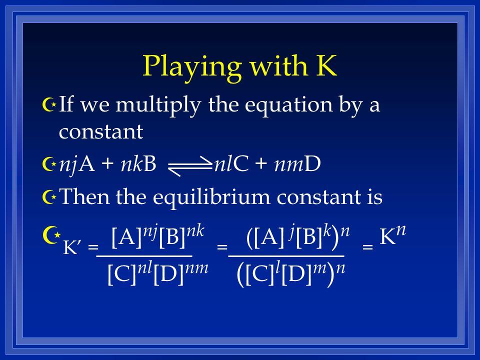 K' = [A]nj[B]nk = ([A] j[B]k)n = Kn [C]nl[D]nm ([C]l[D]m)n